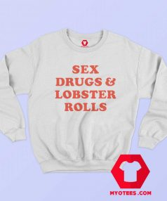 Sex Drugs and Lobster Rolls Unisex Sweatshirt 1