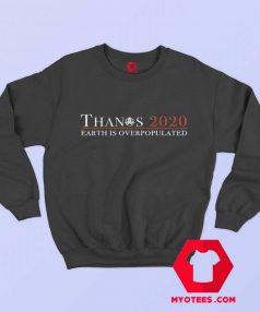Thanos 2020 Earth Is Over Populated Sweatshirt