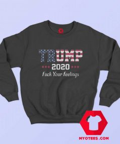Trump 2020 Fuck Your Feelings Unisex Sweatshirt