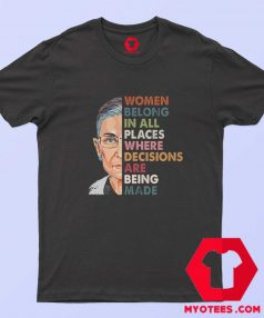 Women Belong In All Places Where Decisions T Shirt