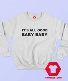 Awesome It's All Good Baby Baby Sweatshirt
