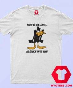 Cute Daffy Duck Show Me The Coffee T Shirt