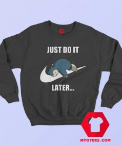 Cute Just Do It Later Snorlax Pokemon Sweatshirt