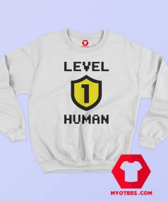 Funny Level 1 Human Unisex Sweatshirt