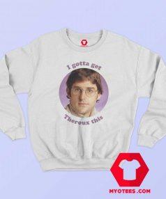 I Gotta Threoux This Louis Theroux Unisex Sweatshirt