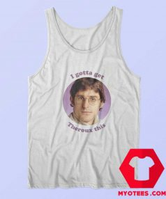 I Gotta Threoux This Louis Theroux Unisex Tank Top