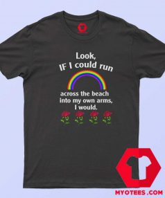 Look If I Could Run Into My Own Arms I Would T Shirt