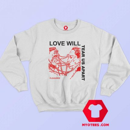 Now Love Will Tear Us Apart Unisex Sweatshirt