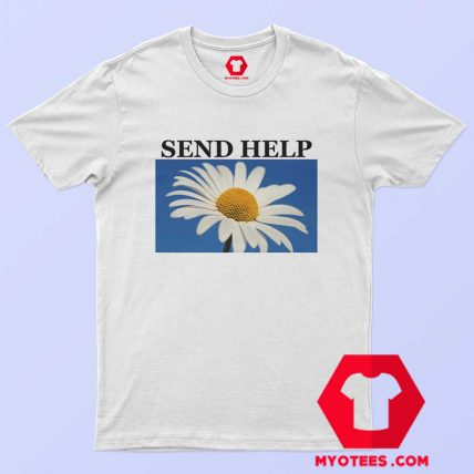 Send Help Daisy Flower Unisex T Shirt