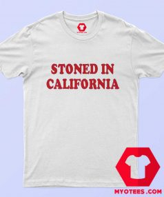 Stoned In California Graphic Custom T Shirt