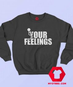 Fuck Your Feelings Funny Quote Halloween Sweatshirt