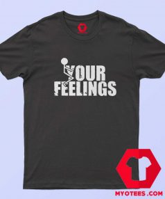 Fuck Your Feelings Funny Quote Halloween T Shirt