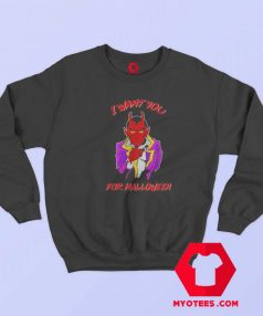 New Satan i Want You For Halloween Sweatshirt