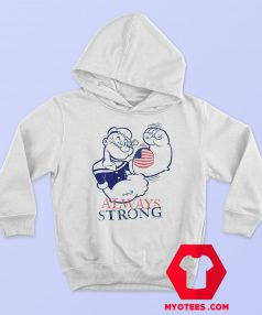 Popeye Sailor Patriotic Always Strong Hoodie