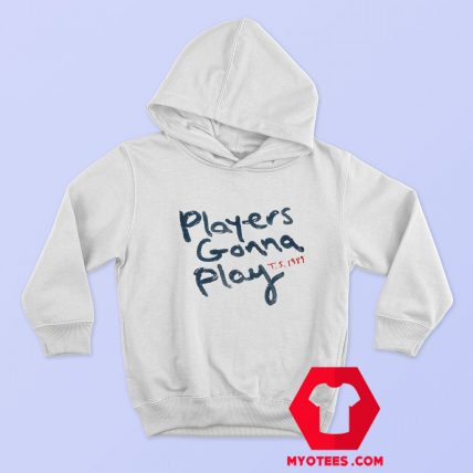 Taylor Swift 1989 Players Gonna Play Hoodie