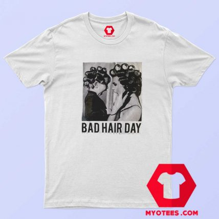 Be Famous Women Badha Rolled Bad Hair Day T Shirt