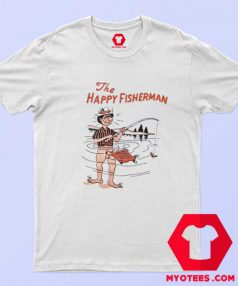 Funny The Happy Fisherman Unisex T Shirt
