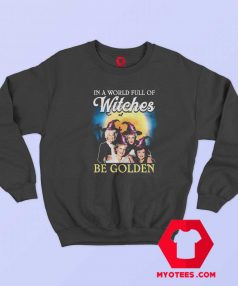 New In A World Full Of Witches Be Golden Sweatshirt