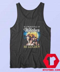 New In A World Full Of Witches Be Golden Tank Top