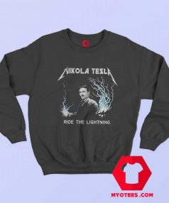 Nikola Tesla Ride The Lightning Sweatshirt