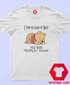 Pooh I like To Stay in Bed Peopley Outside T Shirt