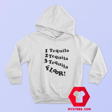 1 Tequila 2 Tequila 3 Tequila Floor Hoodie