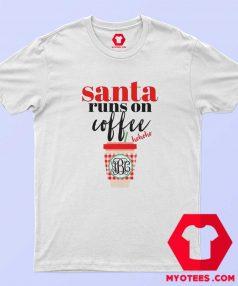 Funny Santa Runs On Coffee Unisex T Shirt