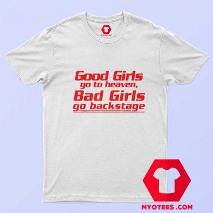 Good Girls Go To Heaven Bad Girls Go Backstage T Shirt