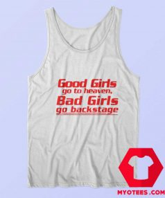 Good Girls Go To Heaven Bad Girls Go Backstage Tank Top