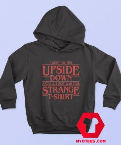 I Went to The Upside Down Stranger Things Hoodie