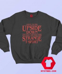 I Went to The Upside Down Stranger Things Sweatshirt