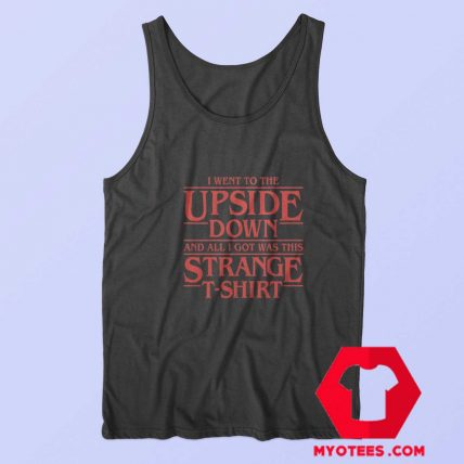 I Went to The Upside Down Stranger Things Tank Top