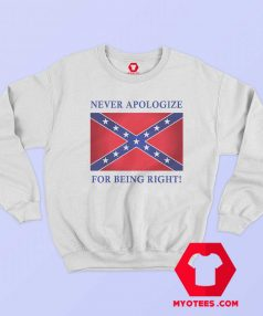 Never Apologize For Being Right Sweatshirt
