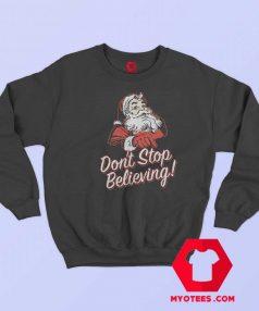 Santa Dont Stop Believing Christmas Sweatshirt