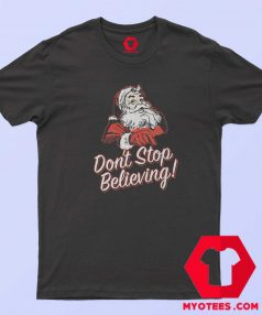 Santa Dont Stop Believing Christmas T Shirt