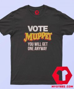 Vote Muppet Political Joke Unisex T Shirt