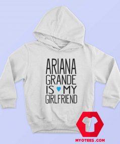 Ariana Grande Is My Girl Friend Unisex Hoodie