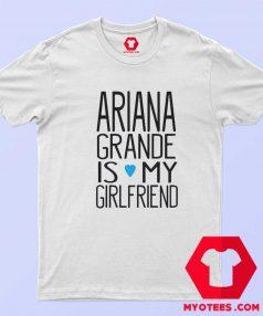 Ariana Grande Is My Girl Friend Unisex T Shirt