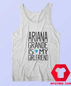Ariana Grande Is My Girl Friend Unisex Tank Top