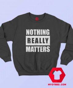 BLM Parody Nothing Really Matters Sweatshirt