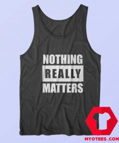 BLM Parody Nothing Really Matters Tank Top