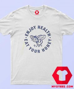 Enjoy Health Eat Your Honey Unisex T Shirt