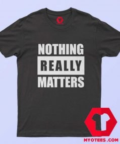 Funny BLM Parody Nothing Really Matters T Shirt