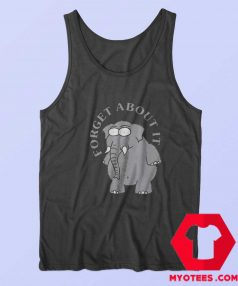 Funny Forget About It Elephant Unisex Tank Top