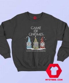 Game Of Gnomes Christmas Is Coming Three Sweatshirt