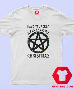 Have Yourself A Pagan Little Christmas T Shirt