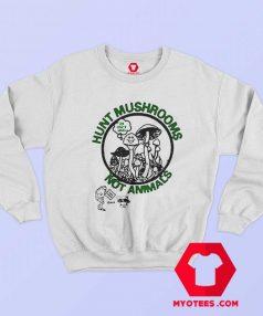 Hunt Mushrooms Not Animals Pete Davidson Sweatshirt