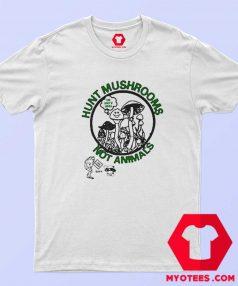 Hunt Mushrooms Not Animals Pete Davidson T Shirt