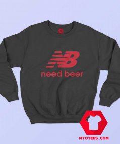 Need Beer Funny Parody Unisex Sweatshirt