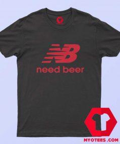 Need Beer Funny Parody Unisex T Shirt